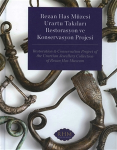 Rezan Has Müzesi Urartu Takıları Restorasyonu ve Konservasyon Projesi/Restoration&Conservation Project Of The Urartian Jewellery Collection Of Rezan Has Müseum