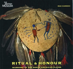 Ritual & Honour Warriors of the North American Plains