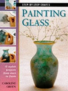 Painting Glass (Step By Step Crafts)