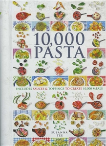 10,000 Pasta : Includes Sauces & Toppings to Create 10,000 meals