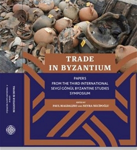 Trade in Byzantium: Papers From The Third International Sevgi Gönül Byzantine Studies Symposium