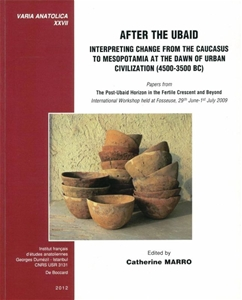 After the Ubaid. Interpreting Change from the Caucasus to Mesopotamia at the Dawn of Civilization (4500-3500 BC)