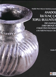 Anadolu İlk Tunç Çağ Toplu Buluntusu The Anatolian Early Bronze Age Collective Foundling
