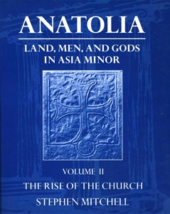 Anatolia: Land, Men, And Gods in Asia Minor Volume II The Rise of The Church