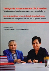 Türkiye'de Arkeometrinin Ulu Çınarları: Prof.Dr.Ay Melek Özer ve Prof.Dr.Şahinde Demirci'ye Armağan / Two Eminent Contributors to Archaeometry in Turkey. To Honour of Prof.Dr. Ay Melek Özer and Prof.Dr. Şahinde Demirci