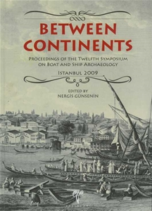 Between Continents. Proceedings of the Twelfth Symposium on Boat and Ship Archaeology