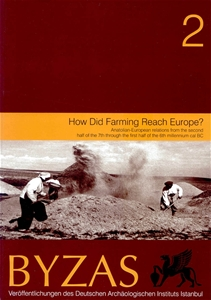 BYZAS 2 - How Did Farming Reach Europe? Anatolian-European Relations from the Second Half of the 7th Through the First Half of the 6th Millennium Cal BC