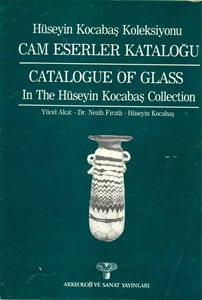 Hüseyin Kocabaş Kolleksiyonu Cam Eserler Kataloğu - Cataloque of Glass In the Hüseyin Kocabaş Collection