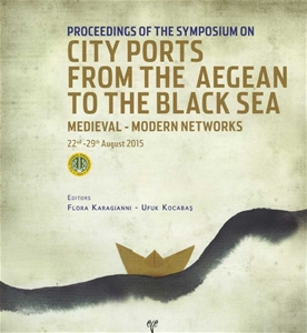 Proceedings of the Symposium on City Ports from the Aegean to the Black Sea. Medieval-Modern Networks 22nd-29th August 2015