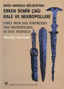 Doğu Anadolu Bölgesi'nde Erken Demir Çağı ve Nekropolleri - Early Iron Age Fortresses and Necropolises in East Anatolia