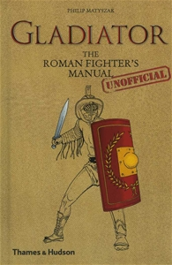 Gladiator The Roman Fighter's (Unofficial) Manual