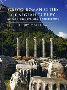 Greco-Roman Cities of Aegean Turkey. History, Archaeology, Architecture