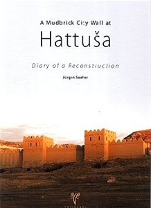 A Mudbrick City Wall at Hattuşa Diary of a Reconstruction