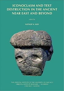 Iconoclasm and Text Destruction in the Ancient Near East and Beyond (Oriental Institute Seminars)