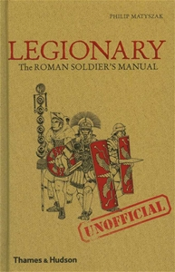 Legionary The Roman Soldier's (Unofficial) Manual