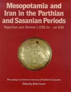 Mesopotamia and Iran in the Parthian and Sasanian Periods