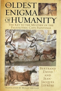 The Oldest Enigma of Humanity The Key to the Mystery of the Paleolithic Cave Paintings