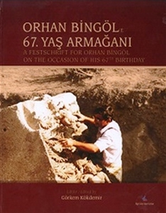 Orhan Bingöl'e 67. Yaş Armağanı / A Festschrift for Orhan Bingöl on the Occasion of His 67th Birthday.