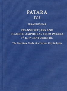 Patara IV.3 : Transport Jars and Stamped Amphoras from Patara, 7th to 1st Centuries BC