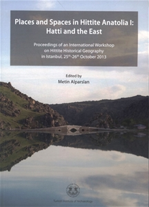 Places and Spaces in Hittite Anatolia I: Hatti and the East