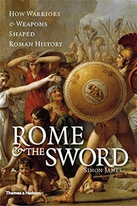 Rome & the Sword: How Warriors & Weapons Shaped Roman
