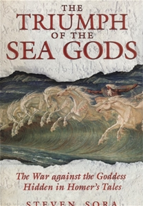 The Triumph Of The Sea Gods The War Against The Goddess Hidden In Homers Tales