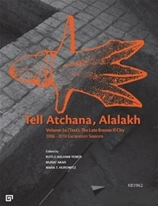 Tell Atchana Alalakh Volume 2a Text /2b Appendices - The Late Bronze 2 City 2006 2010 Excavation Seasons 2 Cilt