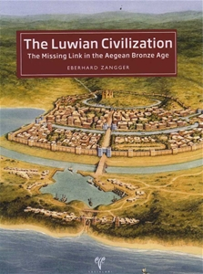The Luwian Civilization-The Missing Link in the Aegean Bronze Age