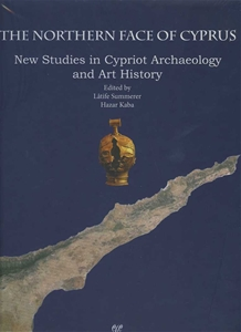 Northern Face of Cyprus New Studies in Cypriot Archaeology and Art History