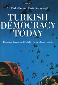 Turkish Democracy Today Elections,Protest and Stability in an Islamic Society