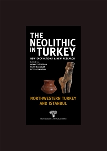 The Neolithic in Turkey - Northwestern Turkey and İstanbul / Volume 5