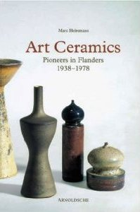 Art Ceramics: Pioneers in Flanders 1938-1978