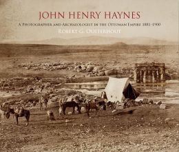 John Henry Haynes: A Photographer and Archaeologist in the Ottoman Empire