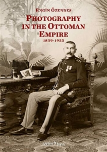 Photography In The Ottoman Empire 1839 1923