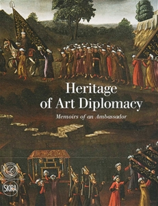 Heritage of Art Diplomacy Memoirs of an Ambassador