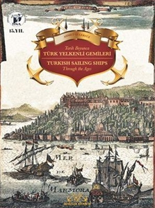 Tarih Boyunca Türk Yelkenli Gemileri /Turkish Sailing Ships Through the Ages