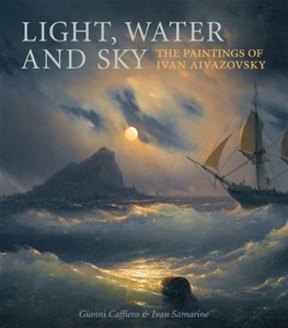 Light, Water and Sky: The Paintings of Ivan Aivazovsky