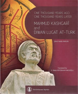 Mahmud Kashgari and Diwan Lugat At Turk One Thousand Years Ago One Thousand Years Later
