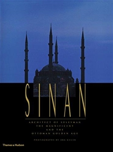 Sinan Architect of Süleyman the Magnificent and the Ottoman Golden Age