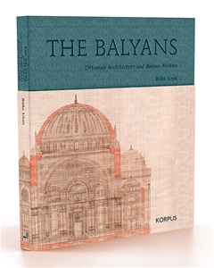 THE BALYANS Ottoman Architecture and Balyan Archive