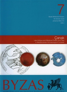 BYZAS 7 - Çanak Late Antique and Medieval Pottery and Tiles in Mediterranean Archaeological Contexts