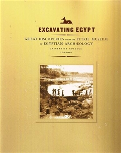 Excavating Egypt: Great Discoveries from the Petrie Museum of Egyptian Archaeology, University College, London