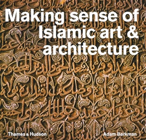 Making Sense of Islamic Art and Architecture