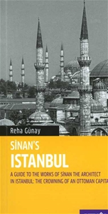 Sinan's Istanbul A Guide to the Works of Sinan the