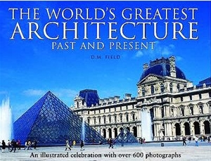 The World's Greatest Architecture Past and Present