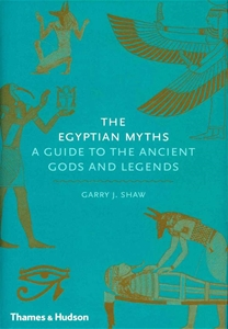 The Egyptian Myths A Guide To The Ancient Gods And Legends