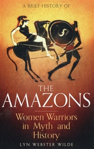 A Brief History of the Amazons Women Warriors in Myth and History