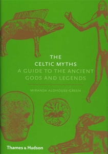 The Celtic Myths A Guide to the Ancient Gods and Legends
