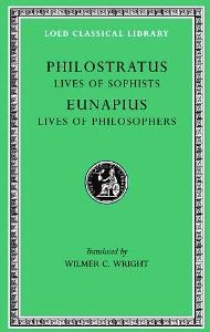 Philostratus: Lives of the Sophists. Eunapius: Lives of the Philosophers