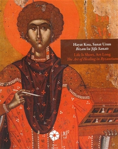 Hayat Kısa, Sanat Uzun Bizans'ta Şifa Sanatı - Life is Short, Art Long The Art of Healing in Byzantium